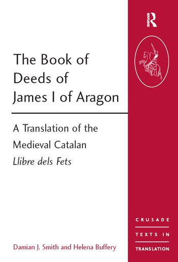 The Book of Deeds of James I of Aragon A Translation of the Medieval Catalan Llibre dels Fets book cover
