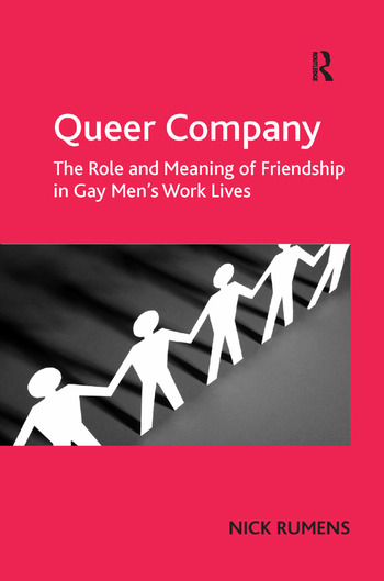 Queer Company The Role and Meaning of Friendship in Gay Men's Work Lives book cover