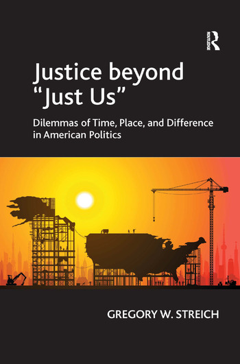 Justice beyond 'Just Us' Dilemmas of Time, Place, and Difference in American Politics book cover