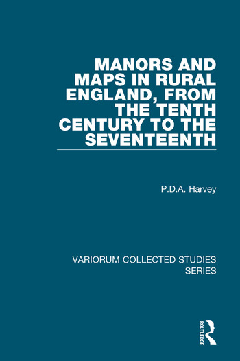 Manors and Maps in Rural England, from the Tenth Century to the Seventeenth book cover