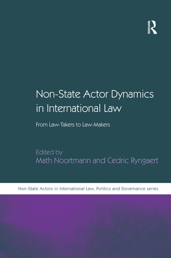 Non-State Actor Dynamics in International Law From Law-Takers to Law-Makers book cover
