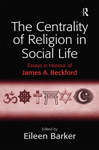 The Centrality of Religion in Social Life Essays in Honour of James A. Beckford book cover