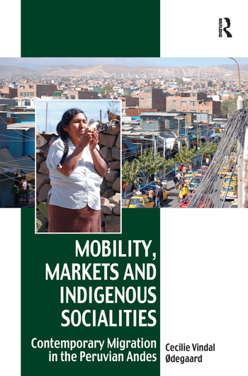 Mobility, Markets and Indigenous Socialities Contemporary Migration in the Peruvian Andes book cover