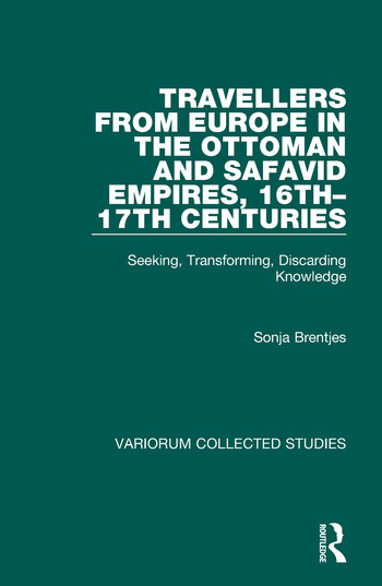 Travellers from Europe in the Ottoman and Safavid Empires, 16th–17th Centuries Seeking, Transforming, Discarding Knowledge book cover