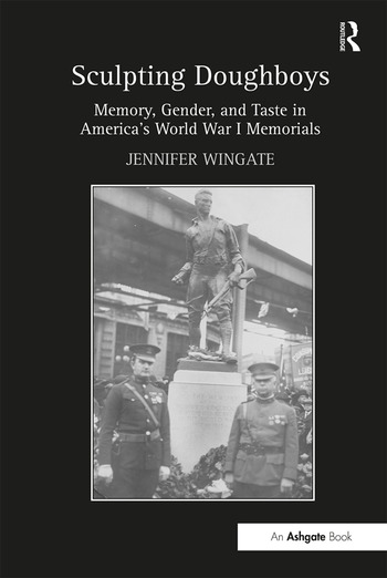 Sculpting Doughboys Memory, Gender, and Taste in America's World War I Memorials book cover
