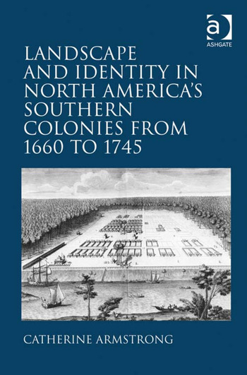 Landscape and Identity in North America's Southern Colonies from 1660 to 1745 book cover