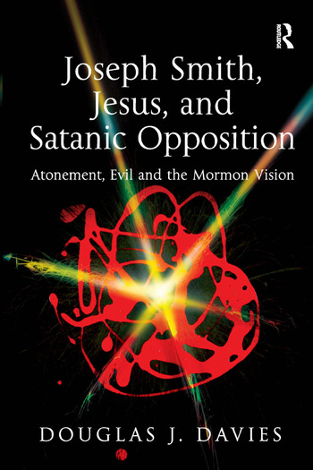 Joseph Smith, Jesus, and Satanic Opposition Atonement, Evil and the Mormon Vision book cover