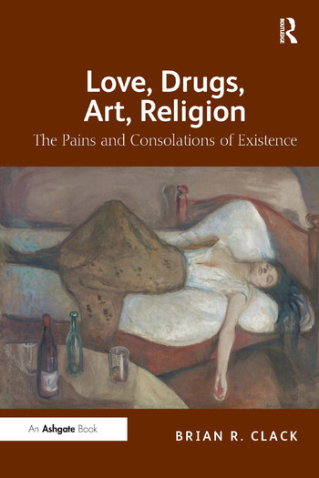 Love, Drugs, Art, Religion The Pains and Consolations of Existence book cover