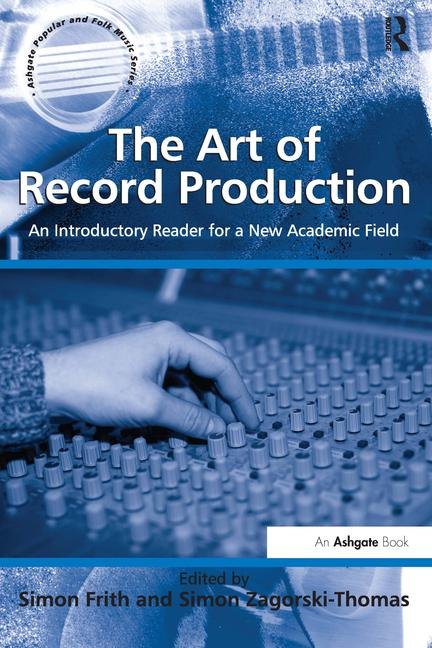 The Art of Record Production An Introductory Reader for a New Academic Field book cover