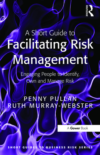 A Short Guide to Facilitating Risk Management Engaging People to Identify, Own and Manage Risk book cover