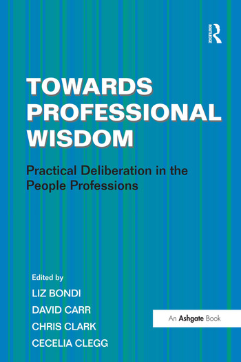 Towards Professional Wisdom Practical Deliberation in the People Professions book cover