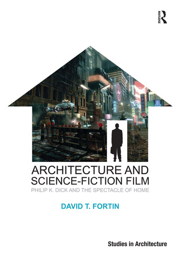 Architecture and Science-Fiction Film Philip K. Dick and the Spectacle of Home book cover