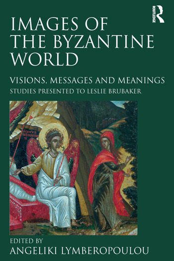 Images of the Byzantine World Visions, Messages and Meanings: Studies presented to Leslie Brubaker book cover