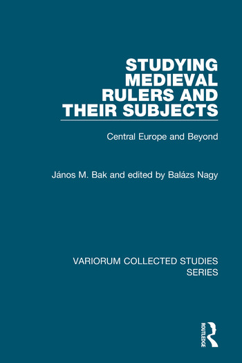 Studying Medieval Rulers and Their Subjects Central Europe and Beyond book cover
