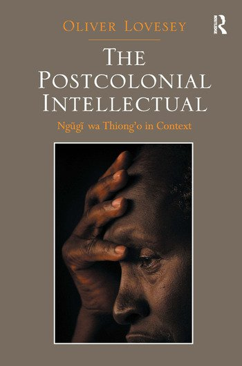 The Postcolonial Intellectual Ngugi wa Thiong'o in Context book cover