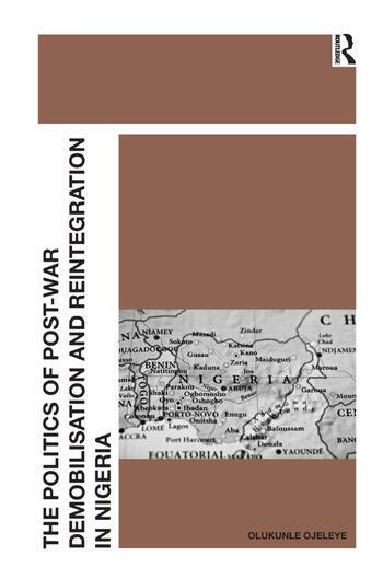 The Politics of Post-War Demobilisation and Reintegration in Nigeria book cover