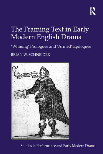 The Framing Text in Early Modern English Drama 'Whining' Prologues and 'Armed' Epilogues book cover