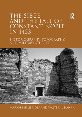 The Siege and the Fall of Constantinople in 1453 Historiography, Topography, and Military Studies book cover