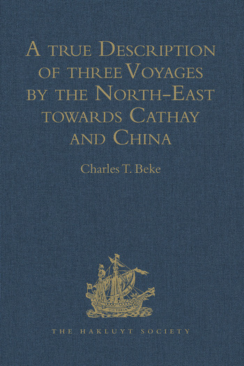 A true Description of three Voyages by the North-East towards Cathay and China, undertaken by the Dutch in the Years 1594, 1595, and 1596, by Gerrit de Veer Published at Amsterdam in the Year 1598, and in 1609 translated into English by William Phillip book cover
