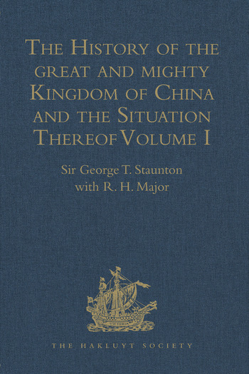 The History of the great and mighty Kingdom of China and the Situation Thereof Volume I: Compiled by the Padre Juan Gonzalez de Mendoza, and now Reprinted from the early Translation of R. Parke book cover