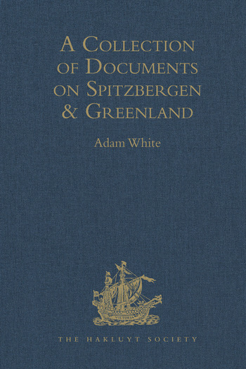 A Collection of Documents on Spitzbergen and Greenland Comprising a translation from F. Martens' Voyage to Spitzbergen: a Translation from Isaac de la Peyrère's Histoire du Groenland: and God's Power and Providence in the Preservation of Eight Men in Greenland Nine Months and Twelve Days book cover