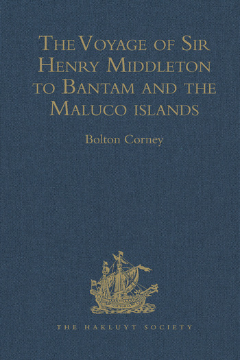 The Voyage of Sir Henry Middleton to Bantam and the Maluco islands Being the Second Voyage set forth by the Governor and Company of Merchants of London trading into the East-Indies. From the Edition of 1606 book cover