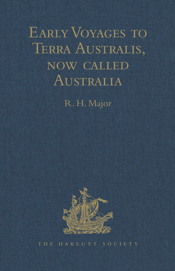 Early Voyages to Terra Australis, now called Australia A Collection of Documents, and Extracts from early Manuscript Maps, illustrative of the History of Discovery on the Coasts of that vast Island, from the Beginning of the Sixteenth Century to the Time of Captain Cook book cover