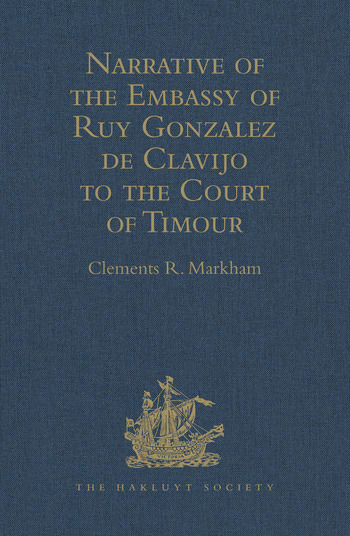 Narrative of the Embassy of Ruy Gonzalez de Clavijo to the Court of Timour, at Samarcand, A.D. 1403-6 book cover