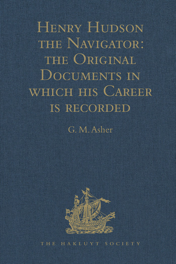 Henry Hudson the Navigator The Original Documents in which his Career is Recorded book cover