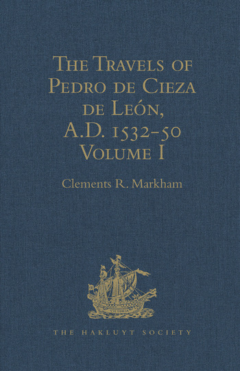 The Travels of Pedro de Cieza de León, A.D. 1532-50, contained in the First Part of his Chronicle of Peru Volume I book cover