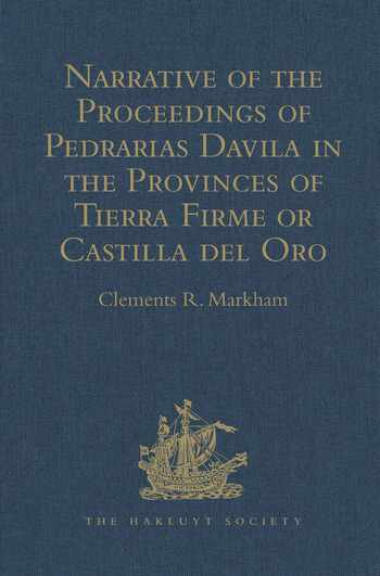 Narrative of the Proceedings of Pedrarias Davila in the Provinces of Tierra Firme or Castilla del Oro And of the Discovery of the South Sea and the Coasts of Peru and Nicaragua. Written by the Adelantado Pascual de Andagoya book cover