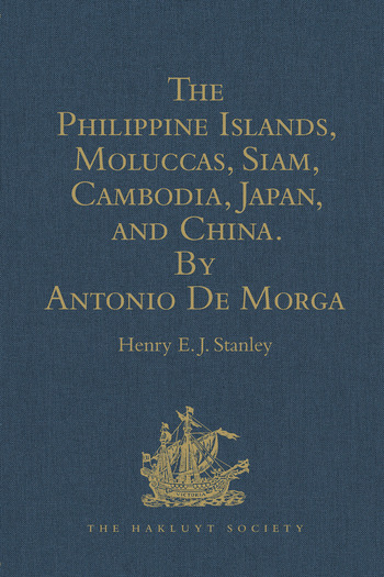 The Philippine Islands, Moluccas, Siam, Cambodia, Japan, and China, at the Close of the Sixteenth Century, by Antonio De Morga book cover