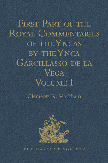 First Part of the Royal Commentaries of the Yncas by the Ynca Garcillasso de la Vega Volume I (Containing Books I, II, III, and IV) book cover