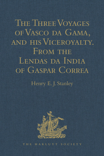 The Three Voyages of Vasco da Gama, and his Viceroyalty from the Lendas da India of Gaspar Correa Accompanied by Original Documents book cover