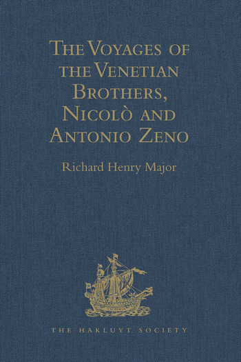 The Voyages of the Venetian Brothers, Nicolò and Antonio Zeno, to the Northern Seas in the XIVth Century Comprising the latest known Accounts of the Lost Colony of Greenland; and of the Northmen in America before Columbus book cover
