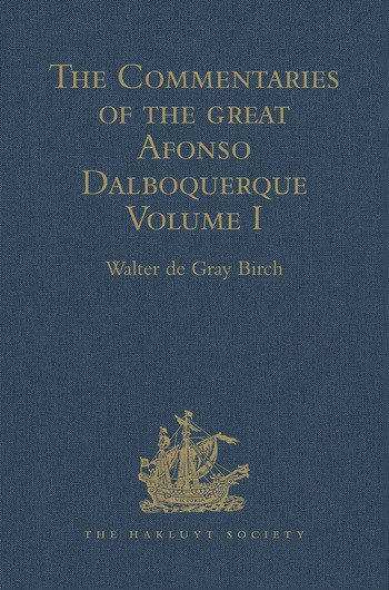 The Commentaries of the Great Afonso Dalboquerque, Second Viceroy of India Volume I book cover