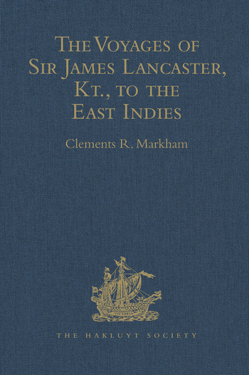 The Voyages of Sir James Lancaster, Kt., to the East Indies With Abstracts of Journals of Voyages to the East Indies, during the Seventeenth Century, preserved in the India Office. And the Voyage of Captain John Knight (1606), to seek the North-West Passage book cover