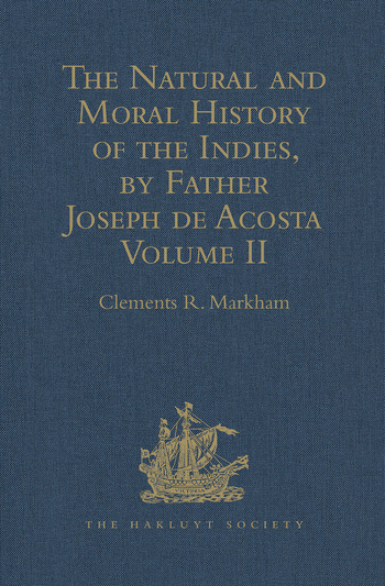 The Natural and Moral History of the Indies, by Father Joseph de Acosta Reprinted from the English Translated Edition of Edward Grimeston, 1604 Volume II: The Moral History (Books V, VI and VII) book cover