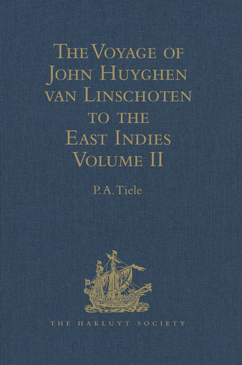 The Voyage of John Huyghen van Linschoten to the East Indies From the Old English Translation of 1598. The First Book, containing his Description of the East. In Two Volumes Volume II book cover