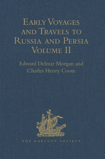 Early Voyages and Travels to Russia and Persia by Anthony Jenkinson and other Englishmen With some Account of the First Intercourse of the English with Russia and Central Asia by Way of the Caspian Sea. Volume II book cover
