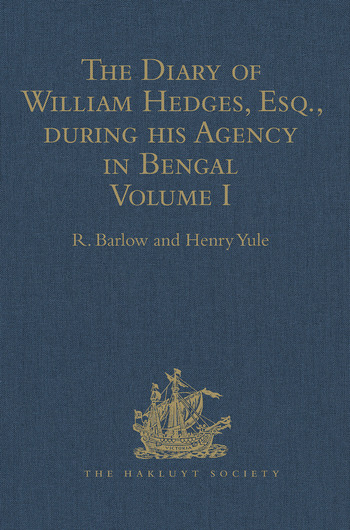 The Diary of William Hedges, Esq. (afterwards Sir William Hedges), during his Agency in Bengal Volume I As well as on his Voyage Out and Return Overland (1681-1687) book cover
