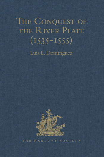 The Conquest of the River Plate (1535-1555) I. Voyage of Ulrich Schmidt to the Rivers La Plata and Paraguai, from the Original German Edition, 1567. II. The Commentaries of Alvar Núñez Cabeza de Vaca, from the Original Spanish edition, 1555 book cover