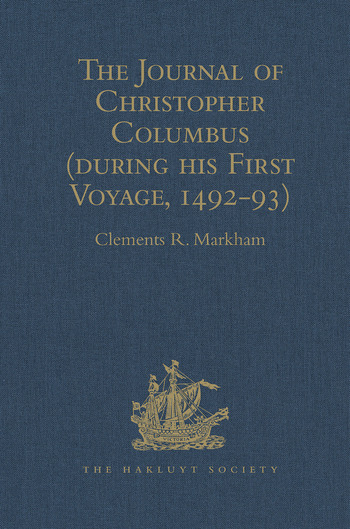 The Journal of Christopher Columbus (during his First Voyage, 1492-93) And Documents relating to the Voyages of John Cabot and Gaspar Corte Real book cover