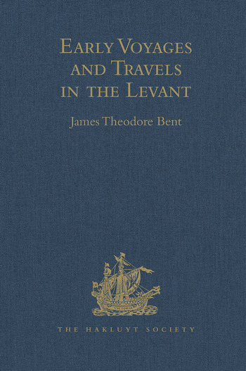 Early Voyages and Travels in the Levant I.- The Diary of Master Thomas Dallam, 1599-1600. II.- Extracts from the Diaries of Dr John Covel, 1670-1679. With Some Account of the Levant Company of Turkey merchants book cover