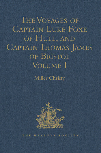 The Voyages of Captain Luke Foxe of Hull, and Captain Thomas James of Bristol, in Search of a North-West Passage, in 1631-32 With Narratives of the earlier North-West Voyages of Frobisher, Davis, Weymouth, Hall, Knight, Hudson, Button, Gibbons, Bylot, Baffin, Hawkridge, and others Volume I book cover