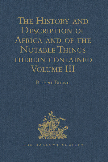 The History and Description of Africa and of the Notable Things therein contained Volume III: Written by Al-Hassan Ibn-Mohammed Al-Wezaz Al-Fasi, a Moor, baptised as Giovanni Leone, but better known as Leo Africanus. Done into English in the Year 1600, by John Pory book cover