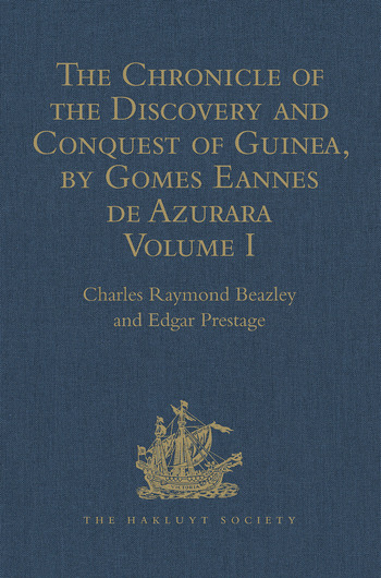 The Chronicle of the Discovery and Conquest of Guinea. Written by Gomes Eannes de Azurara Volume I. (Chapters I-XL) With an Introduction on the Life and Writings of the Chronicler book cover