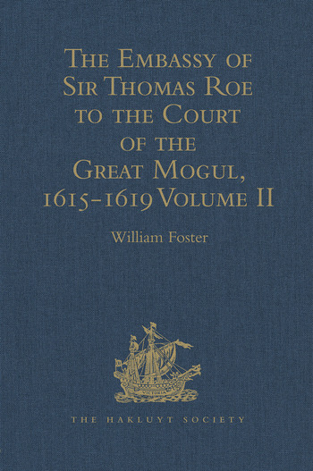 The Embassy of Sir Thomas Roe to the Court of the Great Mogul, 1615-1619 As Narrated in his Journal and Correspondence. Volume II book cover