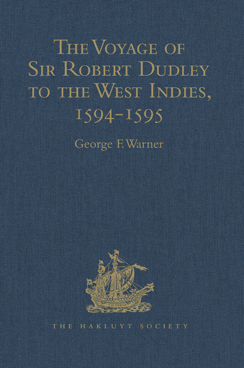 The Voyage of Sir Robert Dudley, afterwards styled Earl of Warwick and Leicester and Duke of Northumberland, to the West Indies, 1594-1595 Narrated by Capt. Wyatt, by himself, and by Abram Kendall, Master book cover