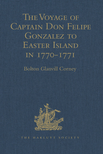 The Voyage of Captain Don Felipe Gonzalez in the Ship of the Line San Lorenzo, with the Frigate Santa Rosalia in Company, to Easter Island in 1770-1 Preceded by an Extract from Mynheer Jacob Roggeveen's Official Log of his Discovery and Visit to Easter Island in 1722 book cover